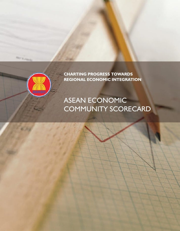 chArtiNg ProgrESS towArdSrEgioNAl EcoNomic iNtEgrAtioNASEAN ECONOMICCOMMuNITY SCORECARD                                1