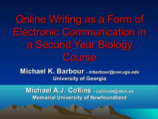 Online Writing as a Form ofElectronic Communication in   a Second Year Biology           Course Michael K. Barbour - mbarb...