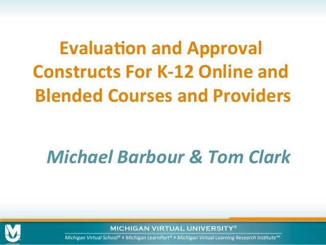 Evalua&onandApproval ConstructsForK-12Onlineand BlendedCoursesandProviders MichaelBarbour&TomClark