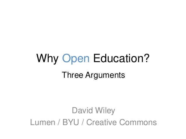 Why Open Education? Three Arguments David Wiley Lumen / BYU / Creative Commons