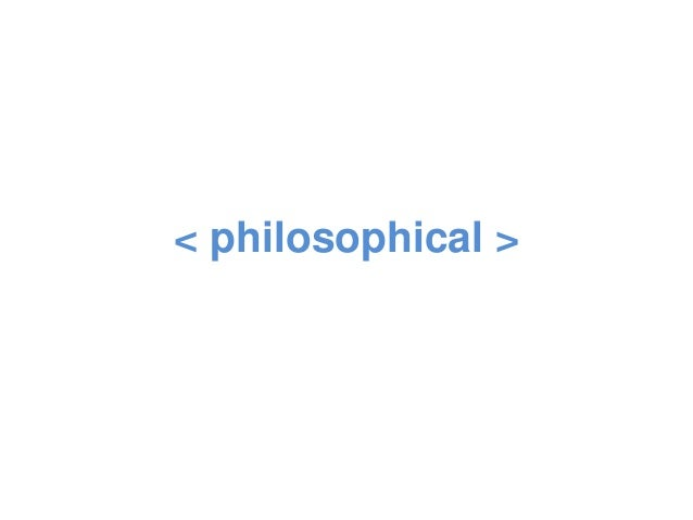 < philosophical >