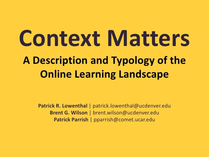Context MattersA Description and Typology of the Online Learning Landscape<br />Patrick R. Lowenthal| patrick.lowenthal@uc...