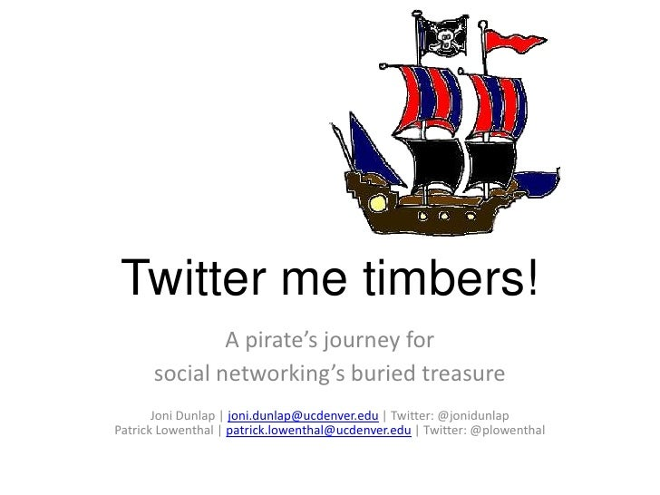 Twitter me timbers!<br />A pirate's journey for<br />social networking's buried treasure<br />Joni Dunlap | joni.dunlap@uc...