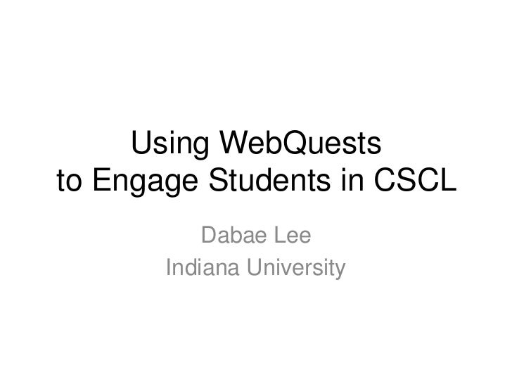 Using WebQueststo Engage Students in CSCL           Dabae Lee       Indiana University