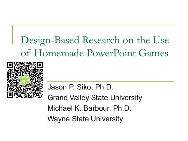 Design-Based Research on the Useof Homemade PowerPoint Games     Jason P. Siko, Ph.D.     Grand Valley State University   ...