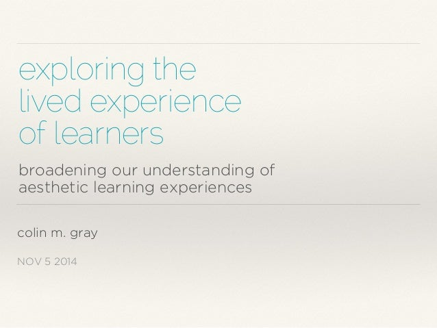 exploring the  lived experience  of learners  broadening our understanding of  aesthetic learning experiences  colin m. gr...