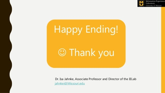 Happy Ending!  Thank you jahnkei@Missouri.edu Dr. Isa Jahnke, Associate Professor and Director of the IELab