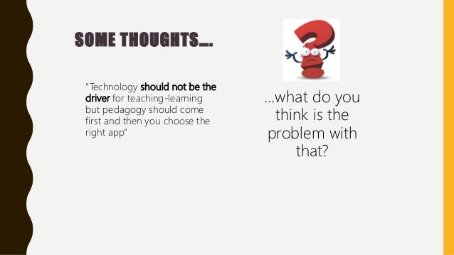 """SOME THOUGHTS…. """"Technology should not be the driver for teaching-learning but pedagogy should come first and then you cho..."""