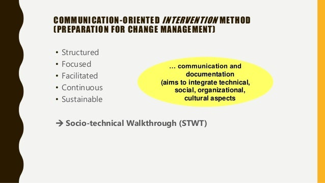 COMMUNICATION-ORIENTED INTERVENTION METHOD (PREPARATION FOR CHANGE MANAGEMENT) • Structured • Focused • Facilitated • Cont...