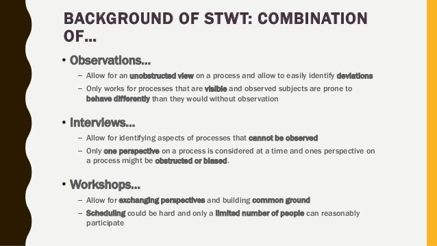 BACKGROUND OF STWT: COMBINATION OF… • Observations… – Allow for an unobstructed view on a process and allow to easily iden...