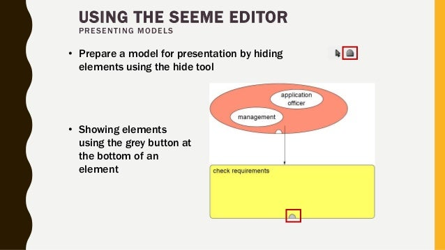 USING THE SEEME EDITOR PRESENTING MODELS • Prepare a model for presentation by hiding elements using the hide tool • Showi...