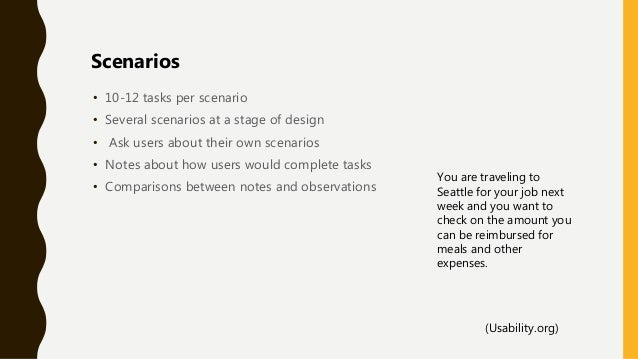 • 10-12 tasks per scenario • Several scenarios at a stage of design • Ask users about their own scenarios • Notes about ho...