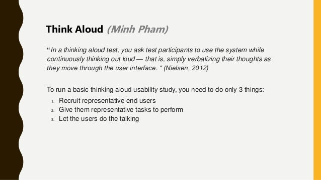 """""""In a thinking aloud test, you ask test participants to use the system while continuously thinking out loud — that is, sim..."""