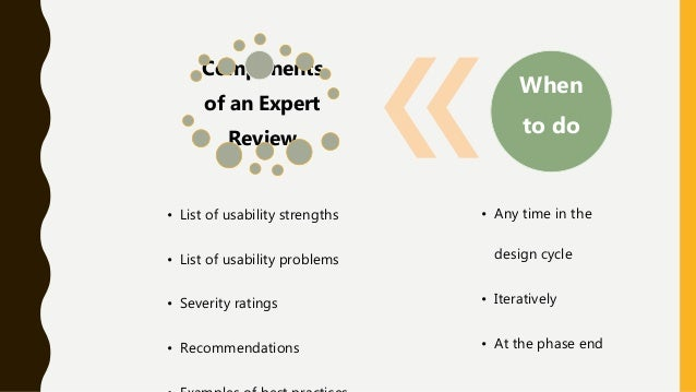 Components of an Expert Review • List of usability strengths • List of usability problems • Severity ratings • Recommendat...