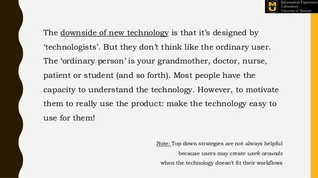 The downside of new technology is that it's designed by 'technologists'. But they don't think like the ordinary user. The ...