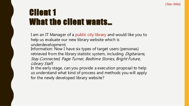 Client 1 What the client wants… I am an IT Manager of a public city library and would like you to help us evaluate our new...