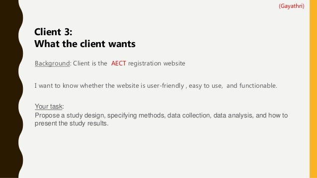 Background: Client is the AECT registration website I want to know whether the website is user-friendly , easy to use, and...