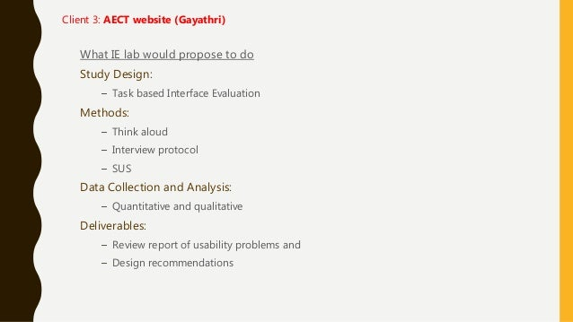 What IE lab would propose to do Study Design: – Task based Interface Evaluation Methods: – Think aloud – Interview protoco...