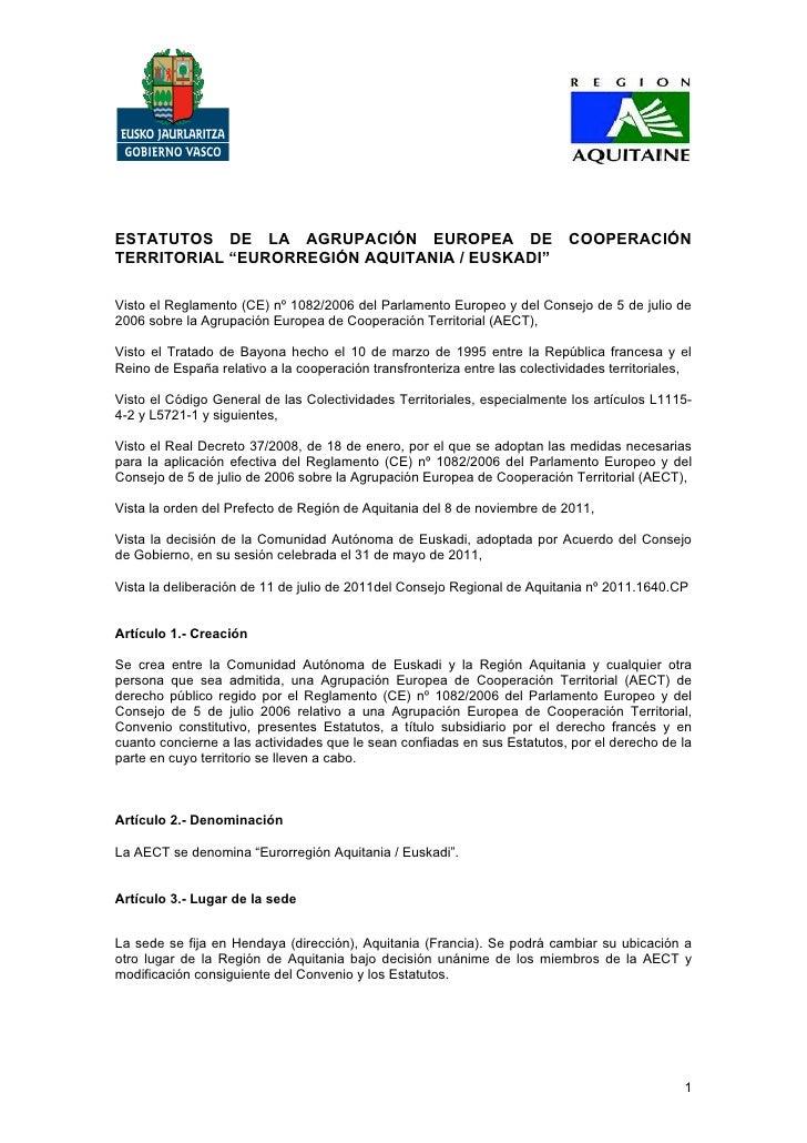 "ESTATUTOS DE LA AGRUPACIÓN EUROPEA DE COOPERACIÓNTERRITORIAL ""EURORREGIÓN AQUITANIA / EUSKADI""Visto el Reglamento (CE) nº ..."