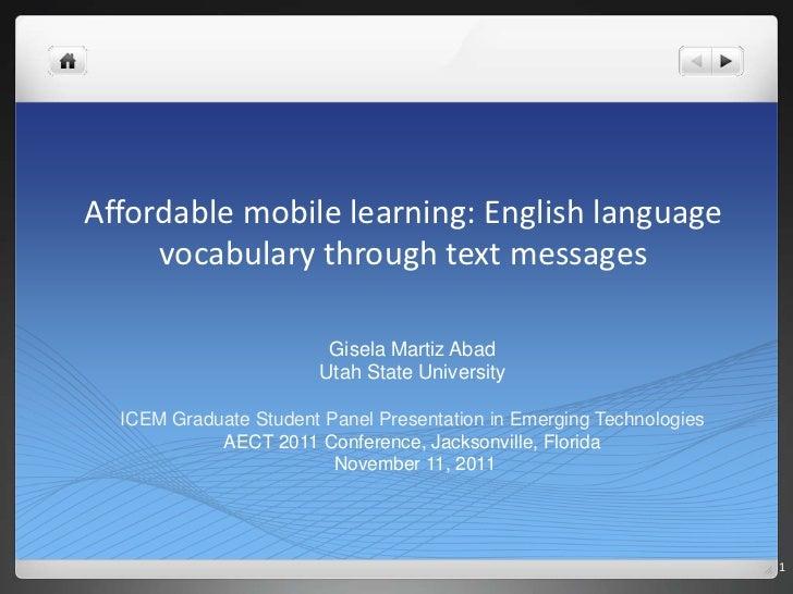 Affordable mobile learning: English language     vocabulary through text messages                         Gisela Martiz Ab...