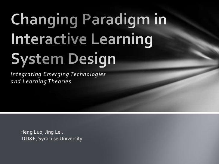 Integrating Emerging Technologiesand Learning Theories   Heng Luo, Jing Lei.   IDD&E, Syracuse University