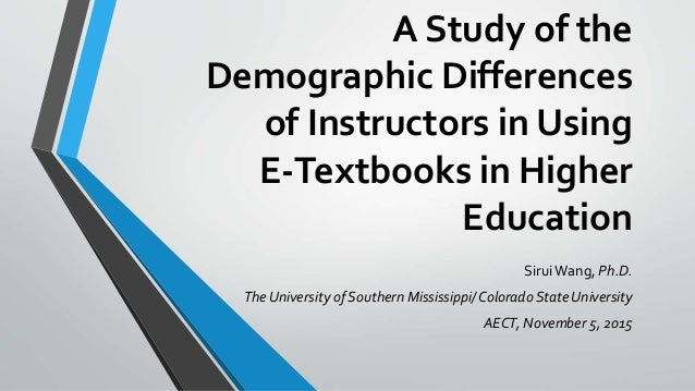 A Study of the Demographic Differences of Instructors in Using E-Textbooks in Higher Education SiruiWang, Ph.D. The Univer...