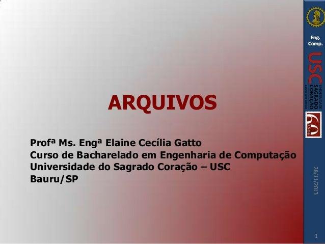 Eng. Comp.  ARQUIVOS  28/11/2013  Profª Ms. Engª Elaine Cecília Gatto Curso de Bacharelado em Engenharia de Computação Uni...