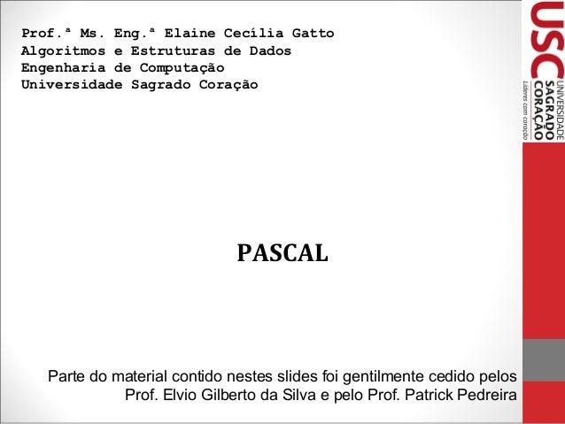 Prof.ª Ms. Eng.ª Elaine Cecília Gatto Algoritmos e Estruturas de Dados Engenharia de Computação Universidade Sagrado Coraç...
