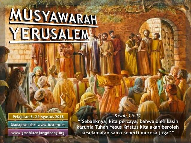 "Pelajaran 8, 25 Agustus 2018 Diadaptasi dari www.fustero.es www.gmahktanjungpinang.org Kisah 15:11 ""'Sebaliknya, kita perc..."