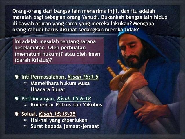  Inti Permasalahan. Kisah 15:1-5 ≈ Memelihara hukum Musa ≈ Upacara Sunat  Perbincangan. Kisah 15:6-18 ≈ Komentar Petrus ...