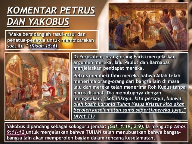 """KOMENTAR PETRUS DAN YAKOBUS """"Maka bersidanglah rasul-rasul dan penatua-penatua untuk membicarakan soal itu."""" (Kisah 15:6) ..."""