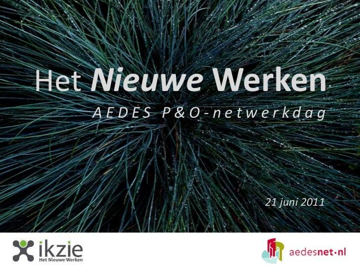 Het Nieuwe Werken   AEDES P&O-netwerkdag                 21 juni 2011