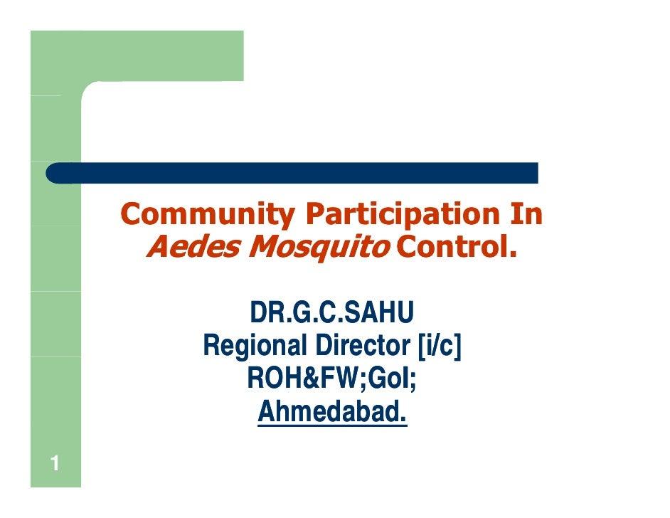 Community Participation In            y        p     Aedes Mosquito Control.            DR.G.C.SAHU         Regional Direc...
