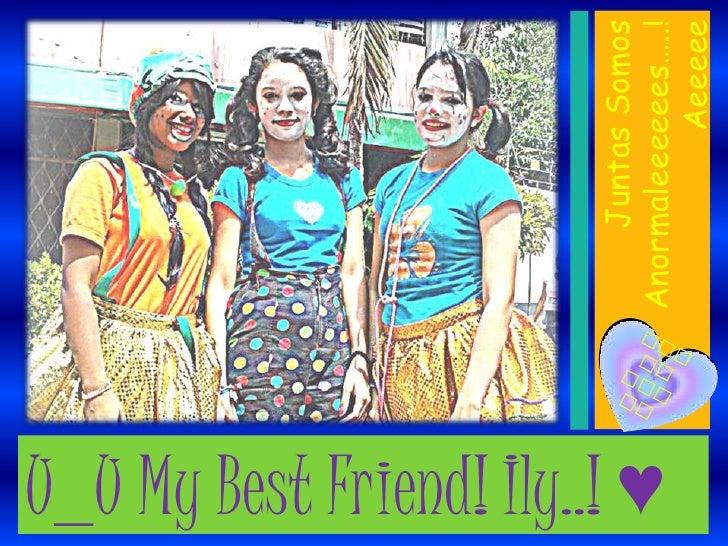 Juntas SomosU_U My Best Friend! Ily..! ♥                               Anormaleeeeees…..!                                 ...
