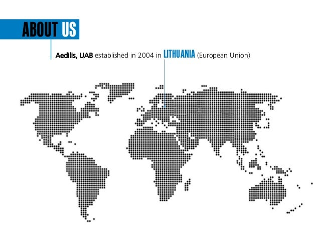 ABOUT US Aedilis, UAB established in 2004 in LITHUANIA (European Union)
