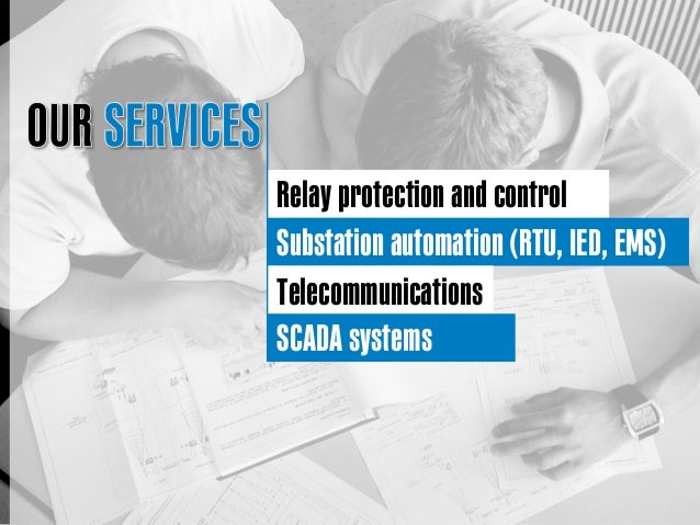 Relay protection and control Substation automation (RTU, IED, EMS) Telecommunications SCADA systems