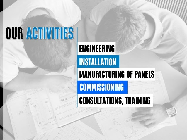ENGINEERING INSTALLATION COMMISSIONING CONSULTATIONS, TRAINING MANUFACTURING OF PANELS