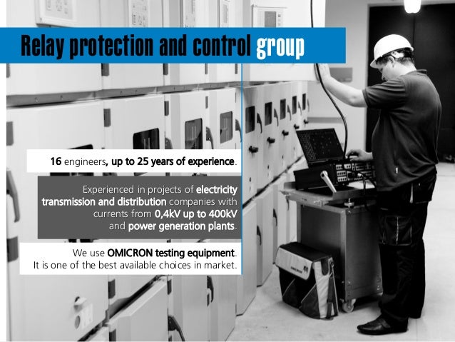 Relay protection and control group 16 engineers, up to 25 years of experience. Experienced in projects of electricity tran...