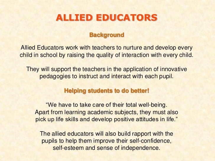 ALLIED EDUCATORS                            BackgroundAllied Educators work with teachers to nurture and develop everychil...