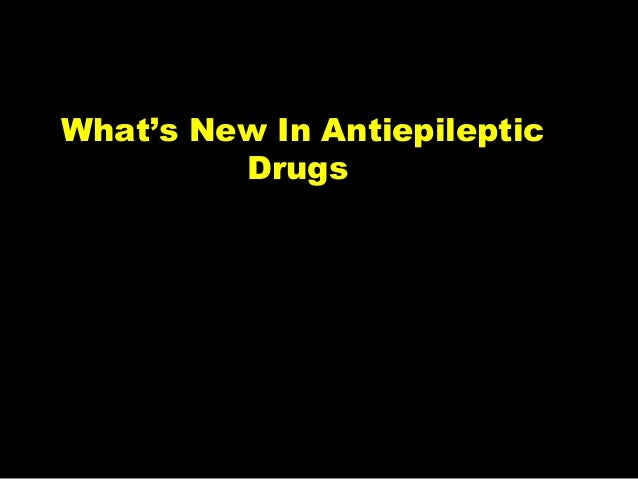 What's New In Antiepileptic Drugs
