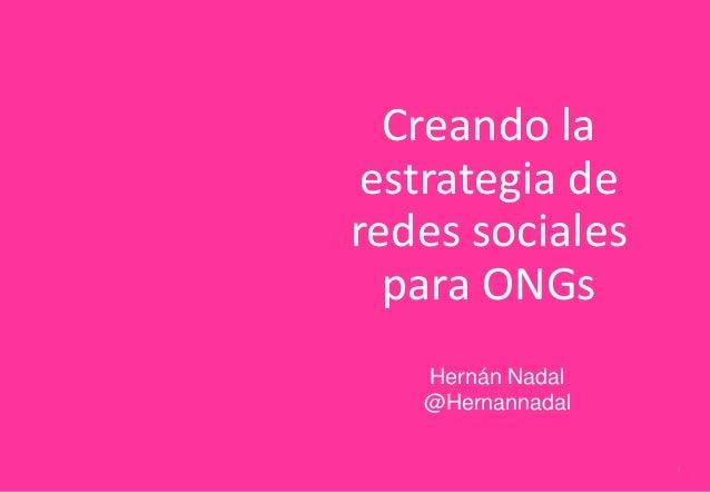 1 Creando la estrategia de redes sociales para ONGs Hernán Nadal @Hernannadal