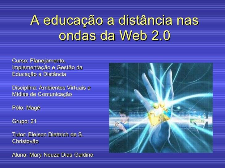 A educação a distância nas ondas da Web 2.0 Curso: Planejamento, Implementação e Gestão da Educação a Distância Disciplina...
