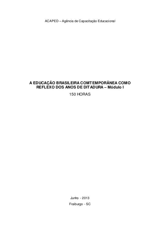 ACAPED – Agência de Capacitação Educacional A EDUCAÇÃO BRASILEIRA COMTEMPORÂNEA COMO REFLEXO DOS ANOS DE DITADURA – Módulo...