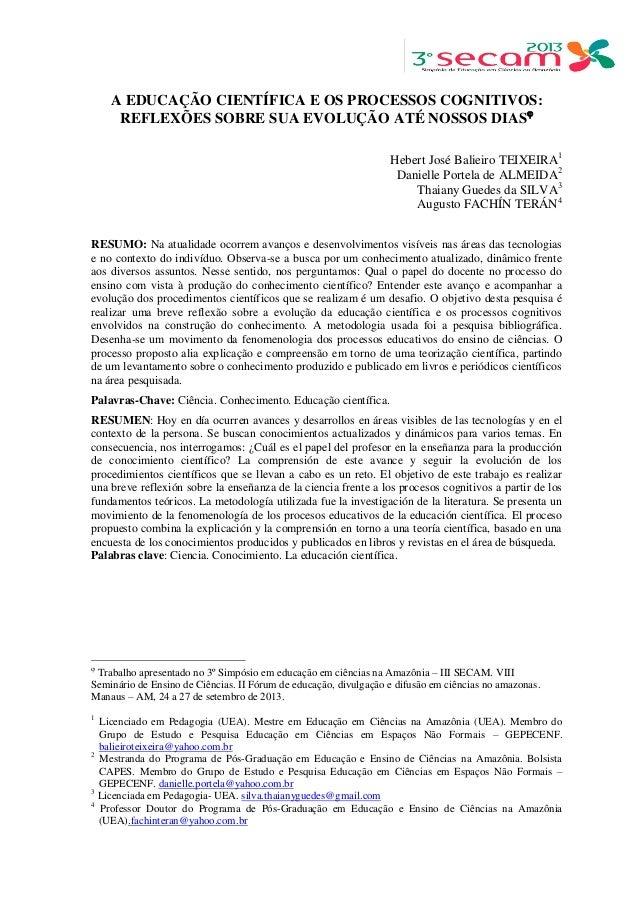 A EDUCAÇÃO CIENTÍFICA E OS PROCESSOS COGNITIVOS: REFLEXÕES SOBRE SUA EVOLUÇÃO ATÉ NOSSOS DIAS  Hebert José Balieiro TEIXE...