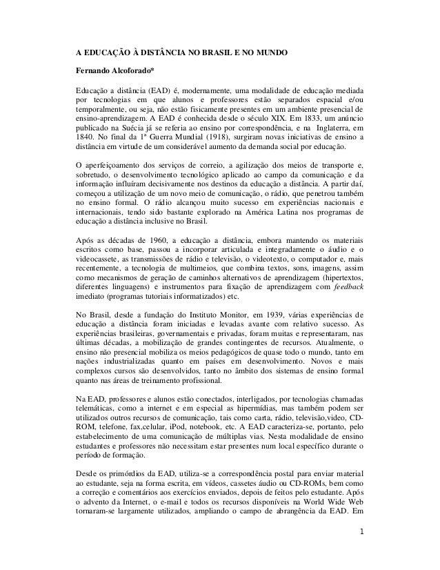 1 A EDUCAÇÃO À DISTÂNCIA NO BRASIL E NO MUNDO Fernando Alcoforado* Educação a distância (EAD) é, modernamente, uma modalid...