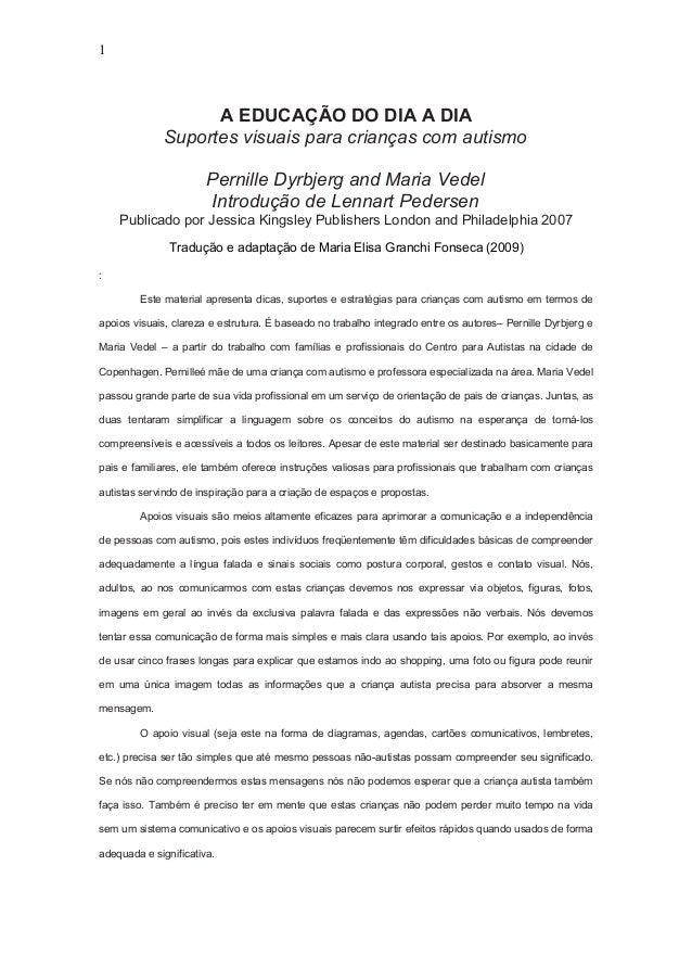 1 A EDUCAÇÃO DO DIA A DIA Suportes visuais para crianças com autismo Pernille Dyrbjerg and Maria Vedel Introdução de Lenna...