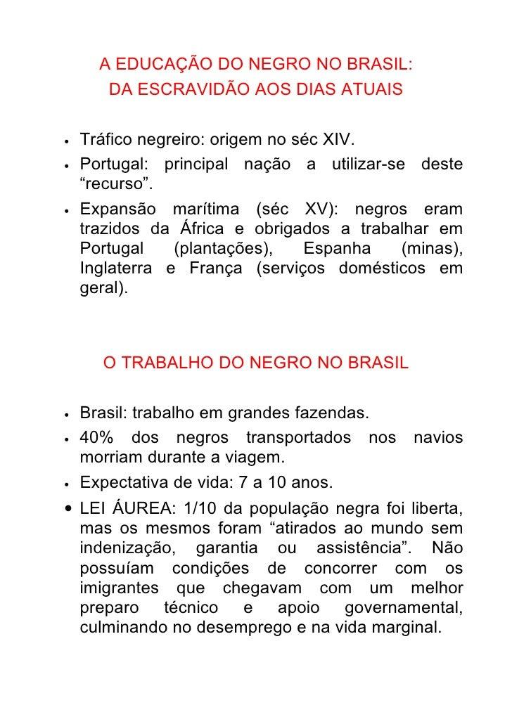 A EDUCAÇÃO DO NEGRO NO BRASIL:        DA ESCRAVIDÃO AOS DIAS ATUAIS  •   Tráfico negreiro: origem no séc XIV. •   Portugal...