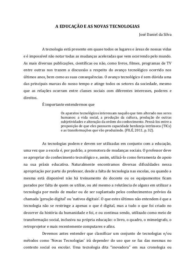 A EDUCAÇÃO E AS NOVAS TECNOLOGIAS José Daniel da Silva A tecnologia está presente em quase todos os lugares e áreas de nos...