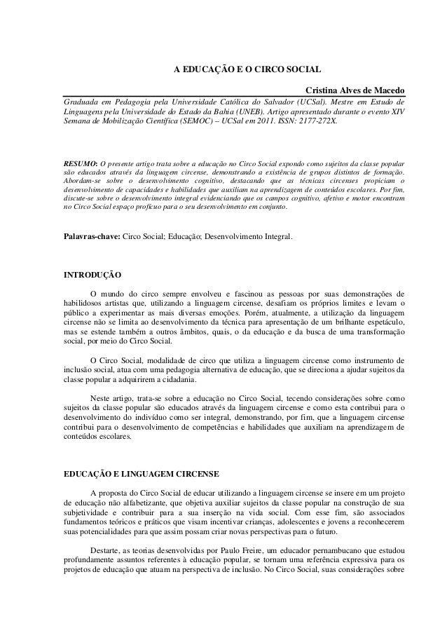 A EDUCAÇÃO E O CIRCO SOCIAL Cristina Alves de Macedo Graduada em Pedagogia pela Universidade Católica do Salvador (UCSal)....
