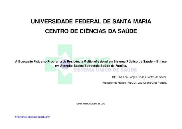 http://theresidentis.blogspot.com/ UNIVERSIDADE FEDERAL DE SANTA MARIA CENTRO DE CIÊNCIAS DA SAÚDE A Educação Física no Pr...